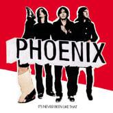 Phoenix / It's Never Been Like That