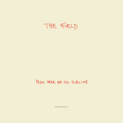 The Field / From Here We Go Sublime