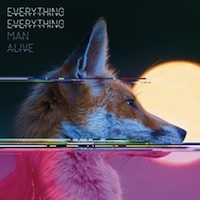 everything everything man alive