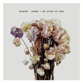 Sleater-Kinney / No Cities to Love